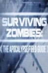 Surviving Zombies: The Apocalypse Field Guide