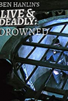 Ben Hanlin's Live & Deadly: Drowned